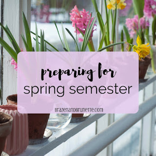 3 things to do to prepare for the spring semester | brazenandbrunette.com