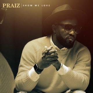 Music: Praiz - Show Me Love