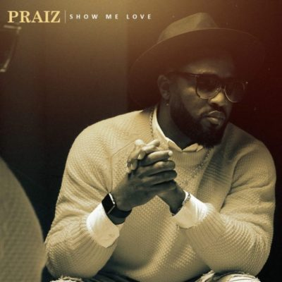 Music: Praiz - Show Me Love