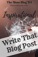 Inspirational Blogging | Write That Blog Post | The Mom Blog WI #Toddler #Parenting #TheMomBlogWI #Blogging #MomLife #MindfulParenting #Independence #Encouragement #Inspiration #Motivation #Writing