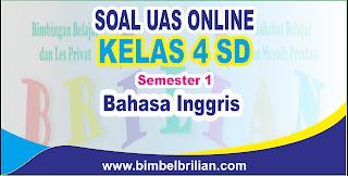 Soal UAS Bahasa Inggris Online Kelas 4 SD Semester 1 ( Ganjil ) - Langsung Ada Nilainya