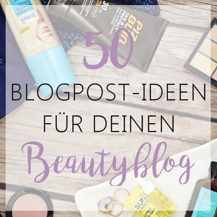 50 Blogpost Ideen für deinen Beautyblog