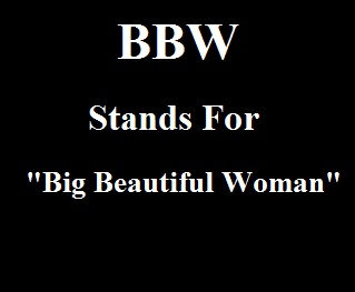 BBW Stands For Big Beautiful Woman