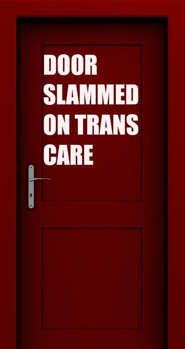 Doors Slamming Shut on Trans Care & TransFusion: Doors Slamming Shut on Trans Care