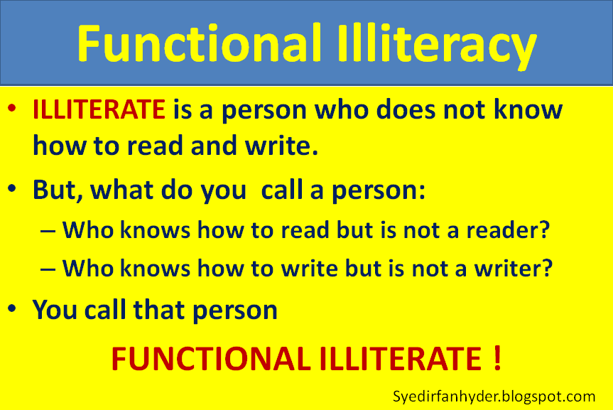 functional illiteracy functional illiteracy is reading and writing skills that are inadequate to manage daily living and employment tasks that require reading skills beyond a basic.