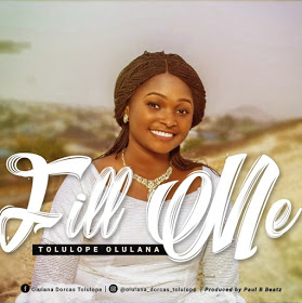 [Gospel Music] Tolulope Olulana - Fill Me (Prod. By Paul B Beatz)