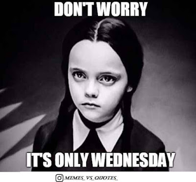 Dont worry It's Wednesday