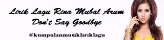 Lirik Lagu Rina Mubal Arum - Don't Say Goodbye
