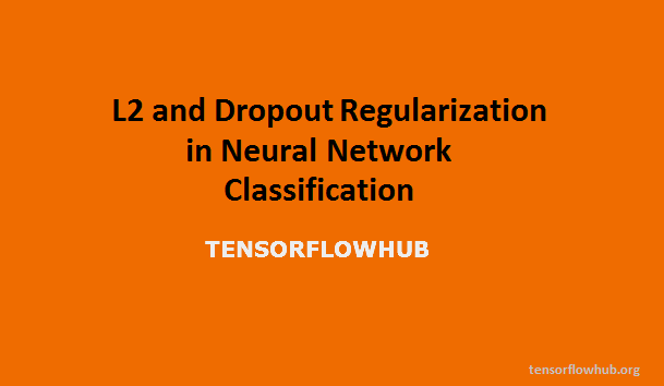 L2 and Dropout Regularization in Neural Network Classification