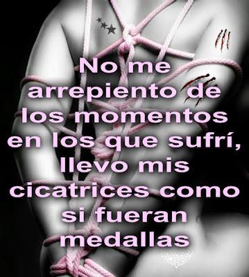 No me arrepiento de los momentos en los que sufrí, llevo mis cicatrices como si fueran medallas