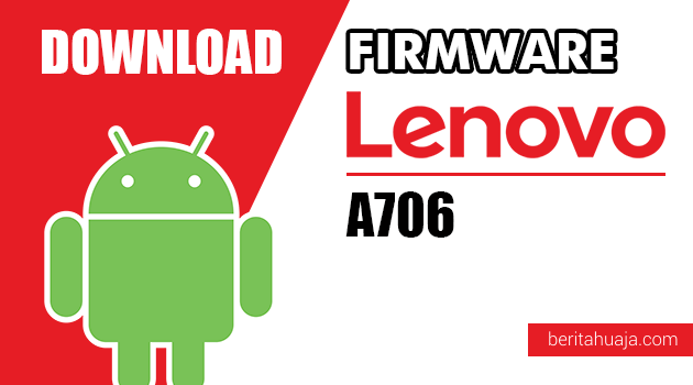 Download Firmware / Stock ROM Lenovo A706 All Versions