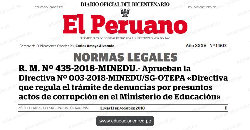 R. M. Nº 435-2018-MINEDU - Aprueban la Directiva Nº 003-2018-MINEDU/SG-OTEPA «Directiva que regula el trámite de denuncias por presuntos actos de corrupción en el Ministerio de Educación» www.minedu.gob.pe