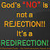 "God's ""no"" is not a rejection, it's a redirection."