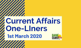 Current Affairs One-Liner: 1st March 2020