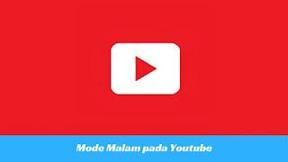 Cara Mengaktifkan Mode Malam pada Youtube Tutorial Mengaktifkan Mode Malam pada Youtube