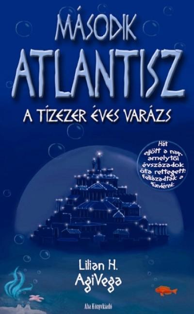 Lilian H. AgiVega - Második Atlantisz A tízezer éves varázs