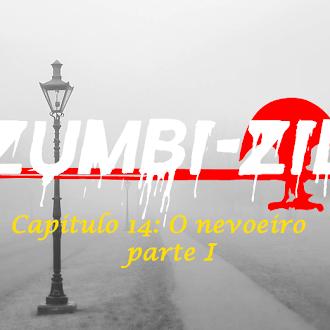Zumbi-Zil - Capítulo 14: O nevoeiro parte I