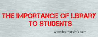 IMPORTANCE OF A LIBRARY TO A STUDENTS