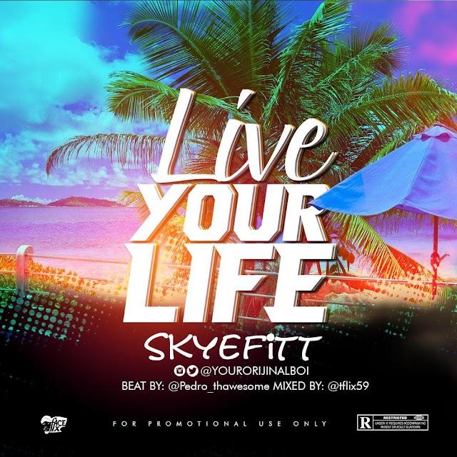 [Music]: Skyefitt – Live Your Life (M&M; Tflix) | @YourOrijinalBoi
