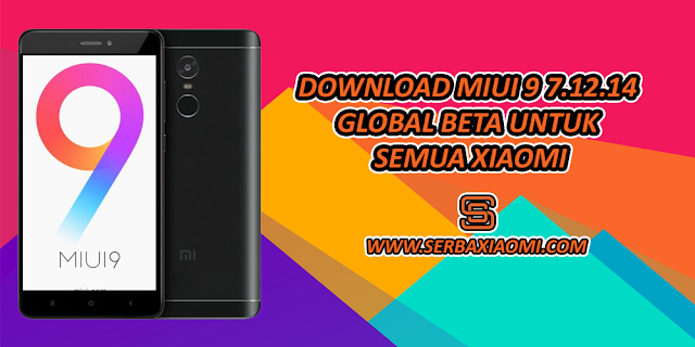 MIUI 9 7.12.14 Global Beta Semua Xiaomi