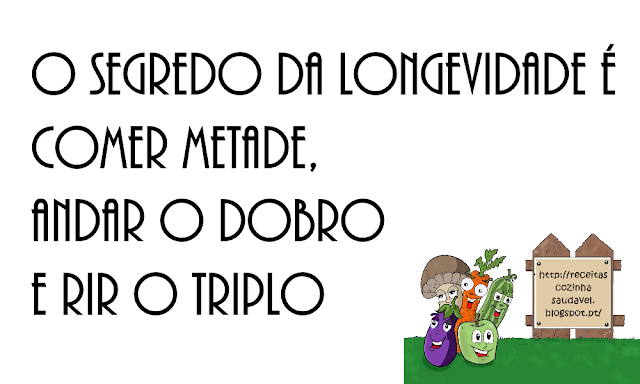 O segredo da longevidade é comer metade, andar o dobro e rir o triplo