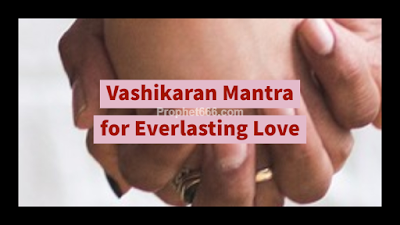 Vashikaran Mantra for Everlasting and Unending Love