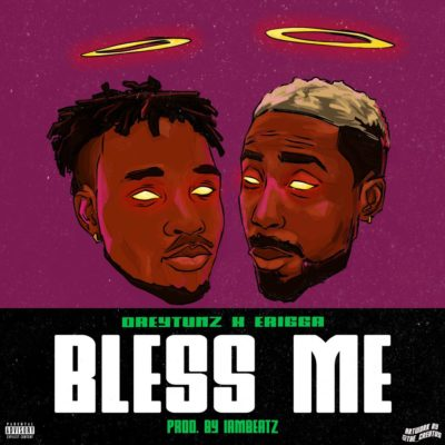 Drey Tunz ft Erigga – Bless Me-www.mp3made.com.ng