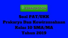 Soal PAT/UKK Prakarya Dan Kewirausahaan Kelas 10 SMA/MA Tahun 2019