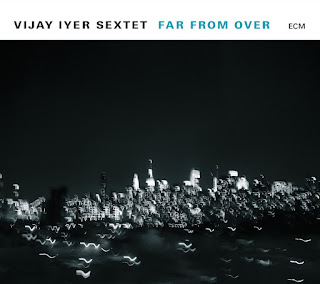 "Vijay Iyer Sextet: ""Far From Over"" / stereojazz"