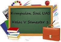 Download Kumpulan Soal UAS Kelas 5 SD Semester 1 plus File
