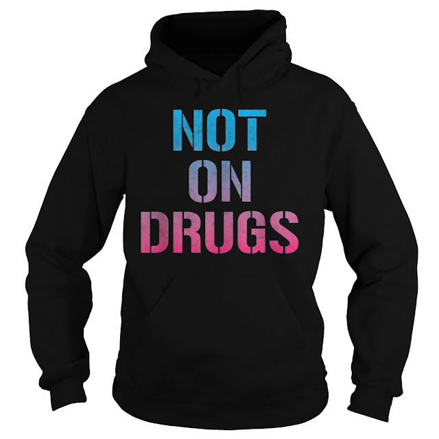 Not On Drugs Trippy Funny EDM Hoodie, Not On Drugs Trippy Funny EDM sweatshirt, Not On Drugs Trippy Funny EDM Shirts