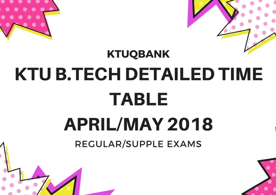 KTU B.Tech Exam Time Table Revised- With Subject Name – Regular And Supple Detailed