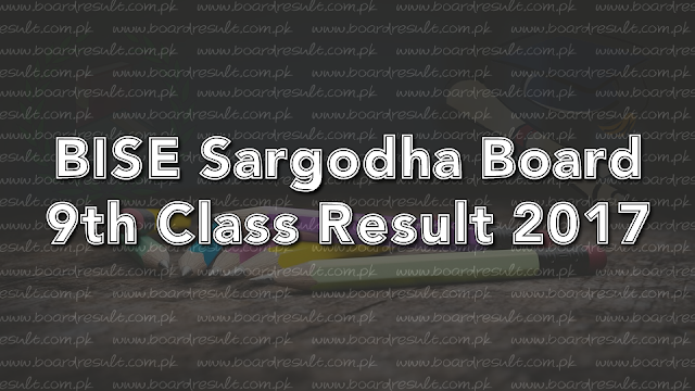BISE Sargodha Board 9th Class Result 2017