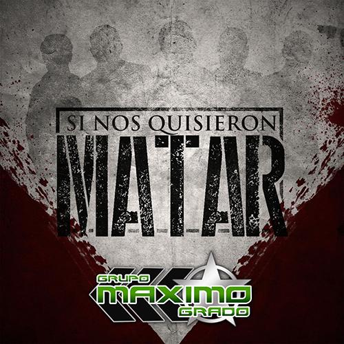 Maximo Grado - Si Nos Quisieron Matar (Corridos Nuevos 2017)