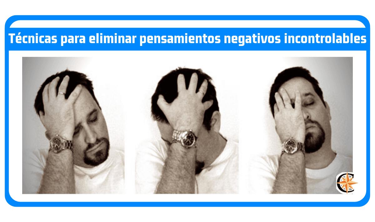 7 Técnicas para eliminar pensamientos negativos incontrolables
