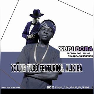 Young Tuso ft Alikiba - Yupi Bora