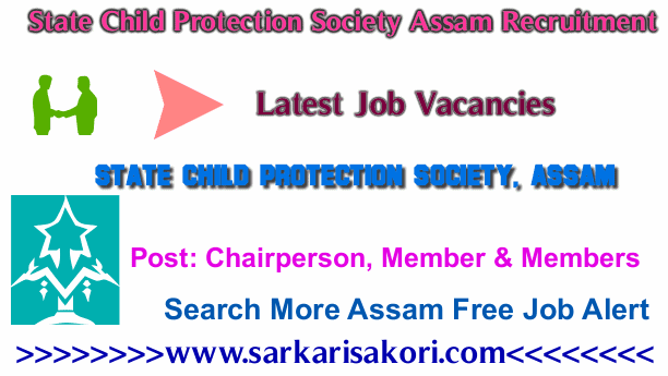 State Child Protection Society Assam Recruitment 2017 Chairperson, Member & Members