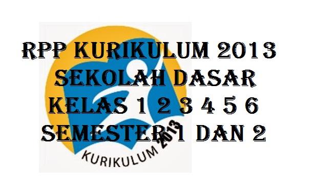 CARA PENYUSUNAN RPP DAN RPP KURIKULUM 2013 SD KELAS 1 2 3 4 5 6 SEMESTER 1 DAN 2
