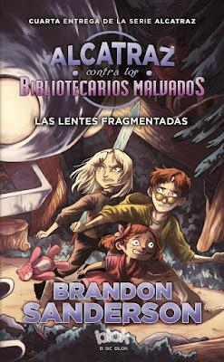 ALCATRAZ CONTRA LOS BIBLIOTECARIOS MALVADOS 4 Las Lentes Fragmentadas  Brandon Sanderson (Ediciones B - 11 Enero 2017).  PORTADA