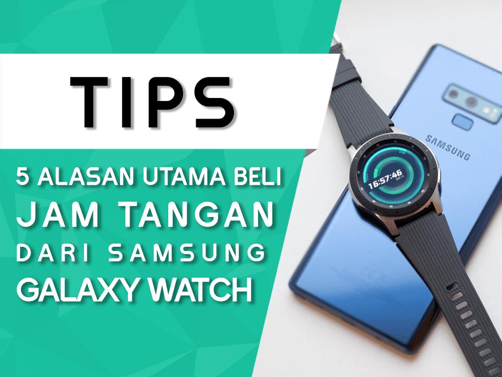 5 Alasan untuk Membeli Samsung Galaxy Watch Jam Tangan Keren dan Kekinian