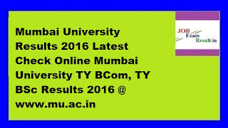 Mumbai University Results 2016 Latest Check Online Mumbai University TY BCom, TY BSc Results 2016 @ www.mu.ac.in