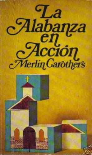 Merlin R. Carothers-La Alabanza En Acción-