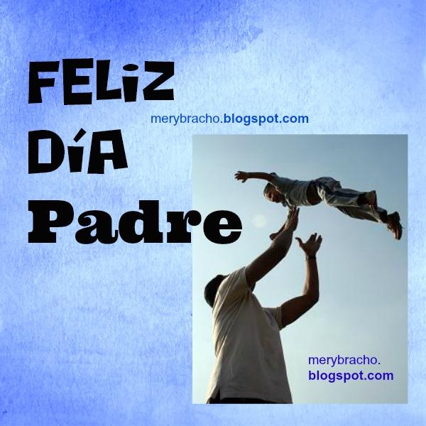 Imágenes y Frases de Padres en su Feliz dia para whatsapp y pin. mensajes cristianos para el día del padre, frases cortas y postales cristianas.