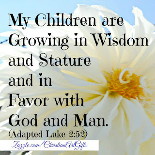 My children are growing in wisdom and in stature and in favor with God and man Luke 2:52