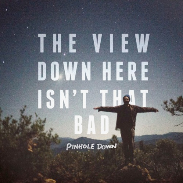 """Pinhole Down stream songs off upcoming album """"The View Down Here Isn't That Bad"""""""