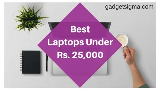 10 best laptops under Rs. 25000 in India in 2018