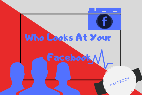 How Can You View Who Is Looking At Your Facebook