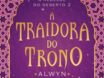 Resenha #378 - A Traidora do Trono - Alwyn Hamilton - Seguinte
