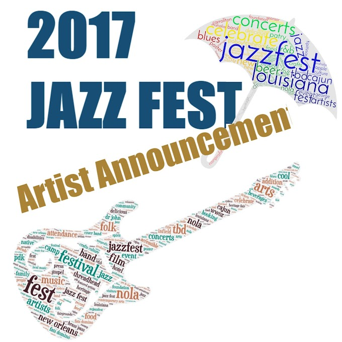 JAZZ FEST ARTISTS FOR 2017 Coming Friday
