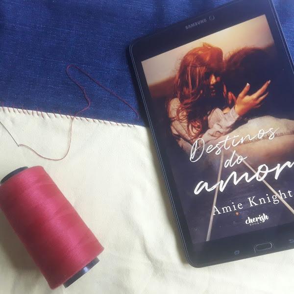 [Resenha] Destinos do amor - Amie Knight